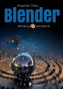 Megjelent Kisantal Tibor: Blender – látvány és animáció című könyve.