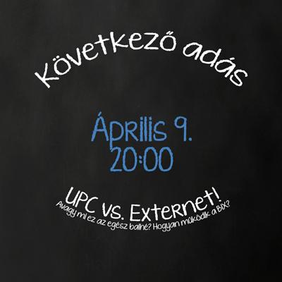 Következő adás: Április 9. 20:00 - UPC vs. Externet! - Avagy miről szól ez az egész balhé? Hogyan működik a BIX?